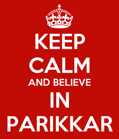 Poster: KEEP CALM AND BELIEVE IN PARIKKAR