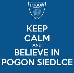 Poster: KEEP CALM AND BELIEVE IN POGON SIEDLCE