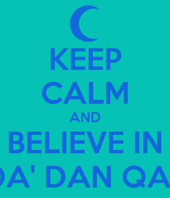 Poster: KEEP CALM AND BELIEVE IN QADA' DAN QADAR
