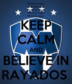 Poster: KEEP CALM AND BELIEVE IN RAYADOS