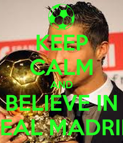 Poster: KEEP CALM AND BELIEVE IN REAL MADRID