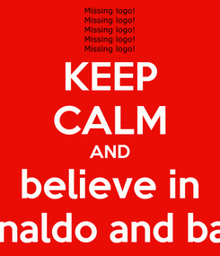 Poster: KEEP CALM AND believe in ronaldo and bale
