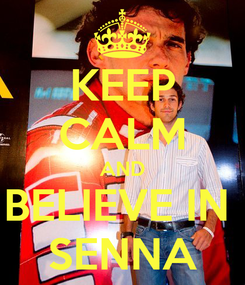 Poster: KEEP CALM AND BELIEVE IN  SENNA