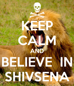 Poster: KEEP CALM AND BELIEVE  IN SHIVSENA