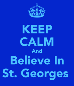 Poster: KEEP CALM And Believe In St. Georges