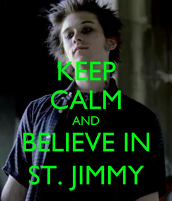 Poster: KEEP CALM AND BELIEVE IN ST. JIMMY
