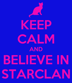Poster: KEEP CALM AND BELIEVE IN STARCLAN