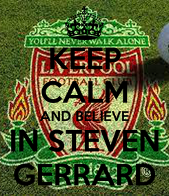 Poster: KEEP CALM AND BELIEVE IN STEVEN GERRARD