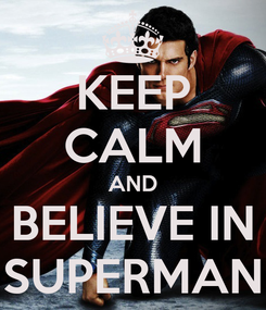 Poster: KEEP CALM AND BELIEVE IN SUPERMAN