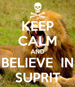 Poster: KEEP CALM AND BELIEVE  IN SUPRIT