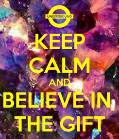 Poster: KEEP CALM AND BELIEVE IN  THE GIFT