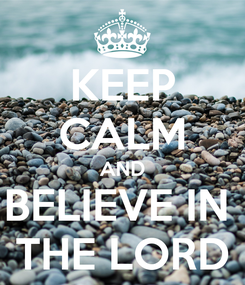 Poster: KEEP CALM AND BELIEVE IN   THE LORD