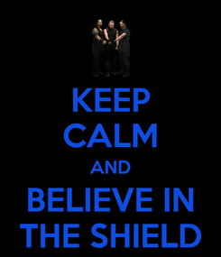 Poster: KEEP CALM AND BELIEVE IN THE SHIELD