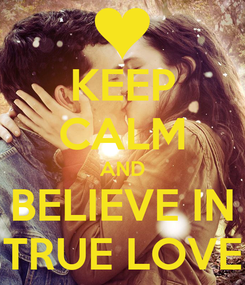 Poster: KEEP CALM AND BELIEVE IN TRUE LOVE