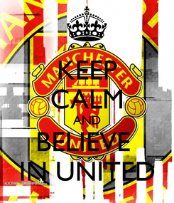 Poster: KEEP CALM AND BELIEVE  IN UNITED