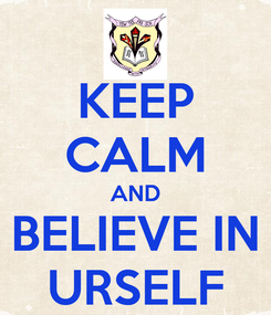 Poster: KEEP CALM AND BELIEVE IN URSELF