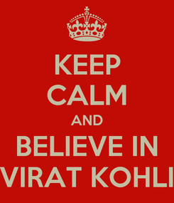 Poster: KEEP CALM AND BELIEVE IN VIRAT KOHLI