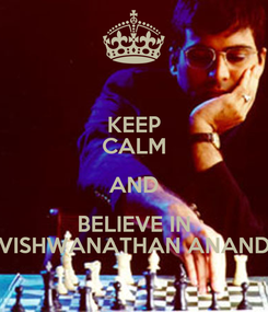 Poster: KEEP CALM AND BELIEVE IN VISHWANATHAN ANAND
