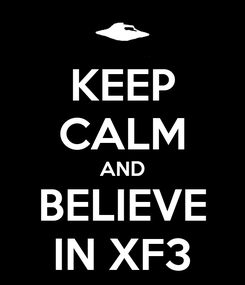 Poster: KEEP CALM AND BELIEVE IN XF3