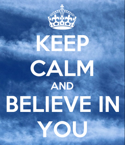 Poster: KEEP CALM AND BELIEVE IN YOU