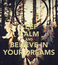 Poster: KEEP CALM AND BELIEVE IN YOUR DREAMS