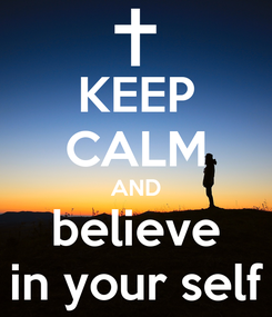 Poster: KEEP CALM AND believe in your self