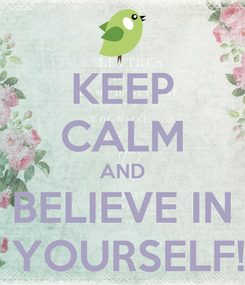 Poster: KEEP CALM AND BELIEVE IN  YOURSELF!