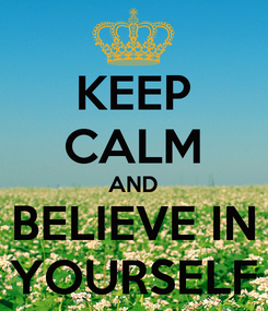 Poster: KEEP CALM AND BELIEVE IN YOURSELF