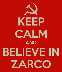 Poster: KEEP CALM AND BELIEVE IN ZARCO