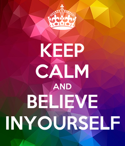 Poster: KEEP CALM AND BELIEVE INYOURSELF