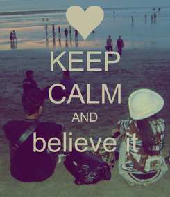 Poster: KEEP CALM AND believe it