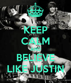 Poster: KEEP CALM AND BELIEVE LIKE JUSTIN
