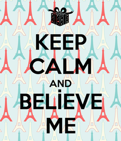 Poster: KEEP CALM AND BELİEVE ME