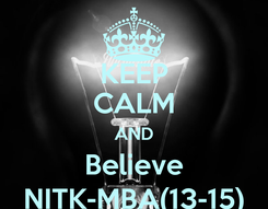 Poster: KEEP CALM AND Believe NITK-MBA(13-15)