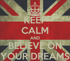 Poster: KEEP CALM AND BELIEVE ON YOUR DREAMS