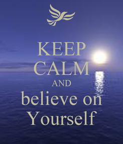 Poster: KEEP CALM AND believe on Yourself