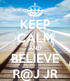 Poster: KEEP CALM AND BELIEVE R@J JR