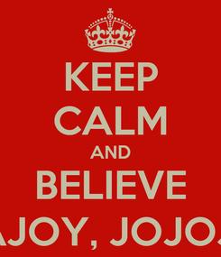 Poster: KEEP CALM AND BELIEVE RAJOY, JOJOJO