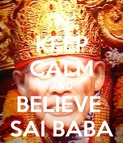 Poster: KEEP CALM AND BELIEVE  SAI BABA