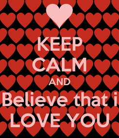 Poster: KEEP CALM AND Believe that i LOVE YOU