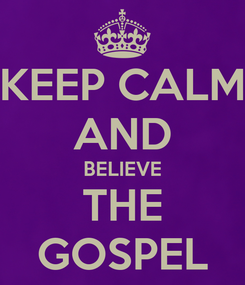 Poster: KEEP CALM AND BELIEVE THE GOSPEL