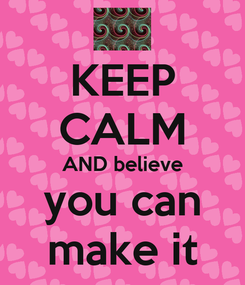 Poster: KEEP CALM AND believe  you can  make it