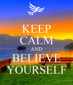 Poster: KEEP CALM AND BELIEVE YOURSELF