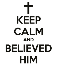 Poster: KEEP CALM AND BELIEVED HIM