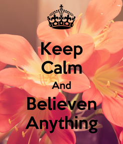 Poster: Keep Calm And Believen Anything