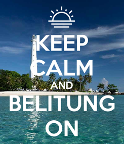 Poster: KEEP CALM AND BELITUNG ON