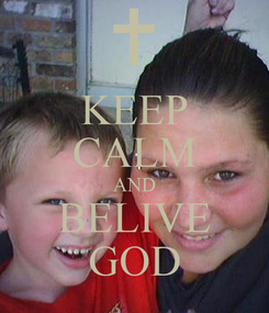 Poster: KEEP CALM AND BELIVE GOD
