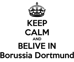 Poster: KEEP CALM AND BELIVE IN Borussia Dortmund