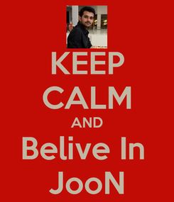 Poster: KEEP CALM AND Belive In  JooN