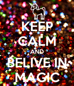 Poster: KEEP CALM AND BELIVE IN MAGIC